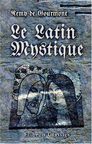 Le latin mystique: Les poètes de l\'antiphonaire et la symbolique au moyen âge. Préface de J.-K. Huysmans par Remy de Gourmont