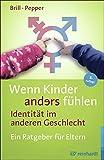 Wenn Kinder anders fühlen - Identität im anderen Geschlecht: Ein Ratgeber für Eltern - Stephanie Brill, Rachel Pepper