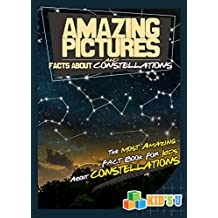 Amazing Pictures and Facts About Constellations: The Most Amazing Fact Book for Kids About Constellations (English Edition)