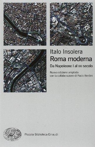 Roma moderna. Da Napoleone I al XXI seco...
