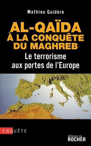 Al-Qaïda à la conquête du Maghreb : Le terrorisme aux portes de l'Europe