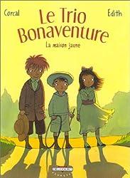 Le Trio Bonaventure, tome 1 : La Maison jaune