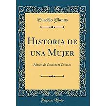 Historia de una Mujer: Album de Cincuenta Cromos (Classic Reprint)
