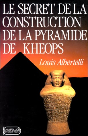 Le Secret de la construction de la pyramide de Kheops par Louis Albertelli