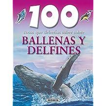 100 cosas que deberias saber sobre ballenas y delfines / Whales and Dolphins (100 cosas que deberias saber sobre / 100 Facts on)