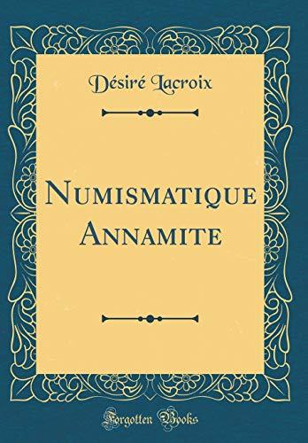 Numismatique Annamite (Classic Reprint)