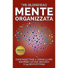 Mente Organizzata : Come Resettare Il Cervello Per Rompere Cattive Abitudini In 30 Semplici Passi