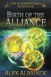 Birth of the Alliance (The Aliomenti Saga - Book 4): Volume 4