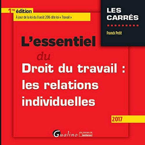 L'Essentiel du Droit du travail : les relations individuelles 2016-2017