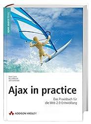 Ajax in practice - Das Praxisbuch für die Web 2.0-Entwicklung mit Frameworks (Open Source Library)
