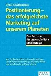 Positionierung - das erfolgreichste Marketing auf unserem Planeten: Das Praxisbuch für ungewöhnliche Markterfolge von Sawtschenko, Peter (2005) Gebundene Ausgabe
