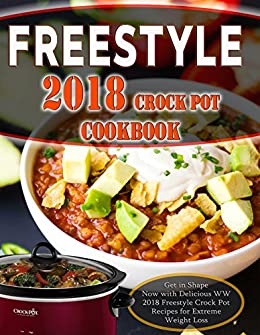 Freestyle 2018 CrockPot Cookbook: Get in Shape Now! with Delicious WW 2018 Freestyle Crock Pot Recipes for Extreme Weight Loss (Freestyle Cookbook) (English Edition) de [Watt, Wendy]