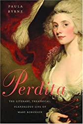 Perdita: The Literary, Theatrical, Scandalous Life of Mary Robinson by Paula Byrne (2005-03-22)