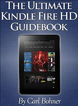 The Ultimate Kindle Fire HD Guidebook by [Bohner, Carl]