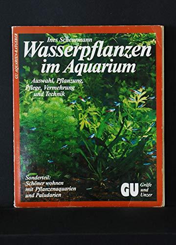Wasserpflanzen im Aquarium. Auswahl, Pflanzung, Pflege, Vermehrung und Technik