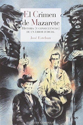 El crimen de Mazarete: Historia (y consecuencias) de un error judicial (Literatura Reino de Cordelia) por José Esteban [Gonzalo]