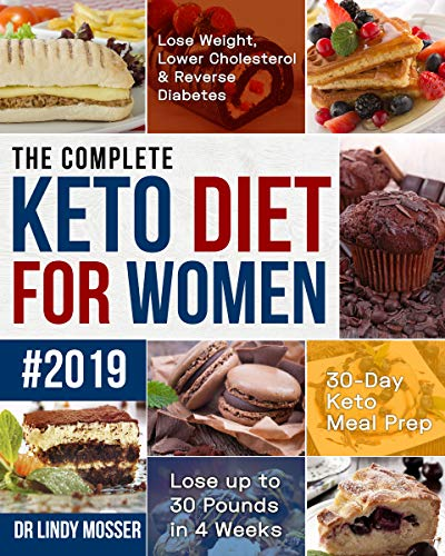 The Complete Keto Diet for Women #2019: Lose Weight, Lower Cholesterol & Reverse Diabetes | 30-Day Keto Meal Prep | Lose up to 30 Pounds in 4 Weeks (English Edition)