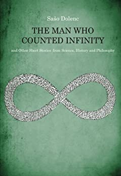 The Man Who Counted Infinity and Other Short Stories from Science, History and Philosophy (English Edition) de [Dolenc, Saso]