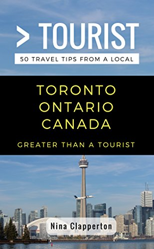 Greater Than a Tourist- Toronto Ontario Canada: 50 Travel Tips from a Local (English Edition)