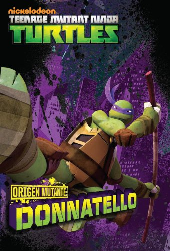 TORTUGAS NINJA: ORIGEN MUTANTE: DONATELLO (versión latinoamericana) (Nickelodeon: Teenage Mutant Ninja Turtles)