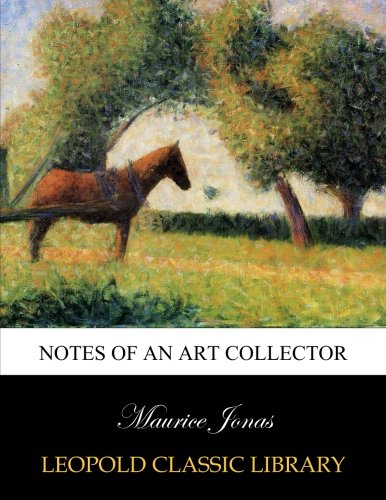 Notes of an art collector por Maurice Jonas