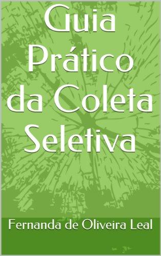 Guia Prático da Coleta Seletiva (Portuguese Edition) por fernanda  de oliveira leal