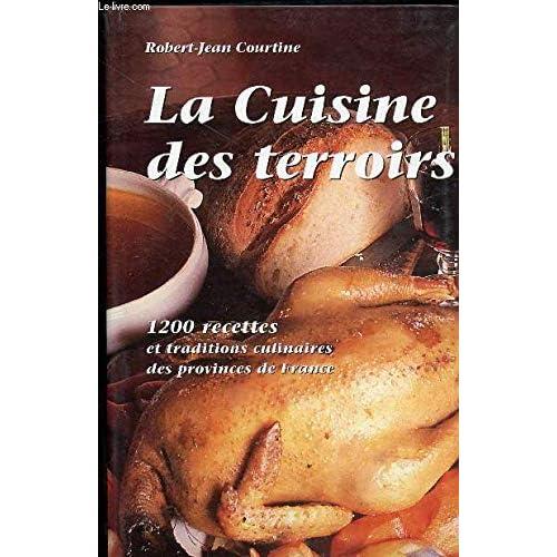 La cuisine des terroir; 1200 recettes et traditions culinaires des Provinces de France.