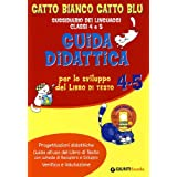 Gatto bianco gatto blu. Guida didattica per lo sviluppo del libro di testo 4/5. Sussidiario dei linguaggi