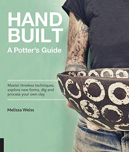 Handbuilt, A Potter's Guide: Master timeless techniques, explore new forms, dig and process your own clay--for functional pottery without the wheel por Melissa Weiss