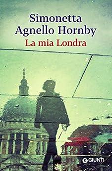 La mia Londra (Italian Edition) von [Hornby, Simonetta Agnello]