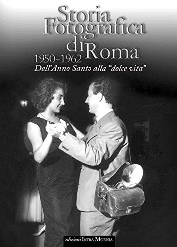 Storia fotografica di Roma 1950-1962. Dall'anno santo alla «dolce vita». Ediz. illustrata
