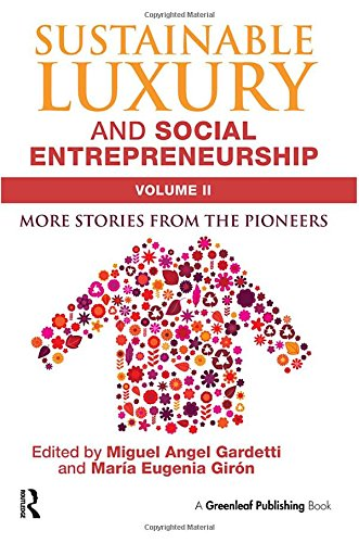 2: Sustainable Luxury and Social Entrepreneurship Volume II: More Stories from the Pioneers