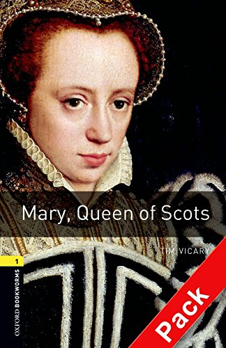 Oxford Bookworms Library: Oxford Bookworms. Stage 1: Mary, Queen of Scots. CD Pack Edition 08: 400 Headwords
