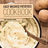 Easy Mashed Potatoes Cookbook: 50 Simple and Delicious Mashed Potato Recipes by Chef Maggie Chow (2016-02-21)