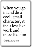 When you go in and do a cool, small charact... - Balthazar Getty - quotes fridge magnet, White - Aimant de réfrigérateur