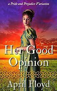 Her Good Opinion: A Pride & Prejudice Variation (English Edit