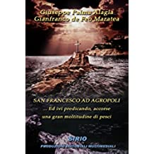 SAN FRANCESCO AD AGROPOLI....ed ivi predicando accorse una gran moltitudine di pesci (Italian Edition)