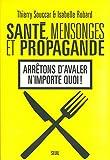 Santé, mensonges et propagande : Arrêtons d'avaler n'importe quoi !