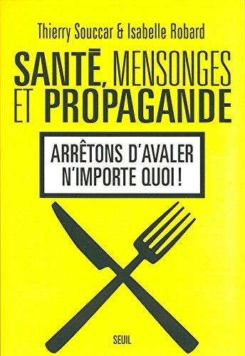 Sante, mensonges et propagande . arretons d'avaler n'importe quoi ! (Guides Pratiques)