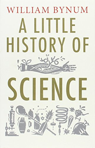 A Little History of Science (Little Histories) por William F. Bynum
