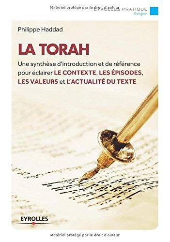 La Torah : Une synthèse d'introduction et de référence pour éclairer le contexte, les épisodes, les valeurs et l'actualité du texte par Philippe Haddad