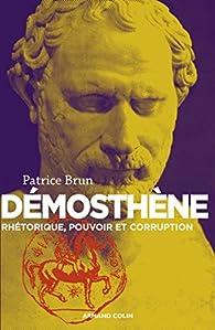 Démosthène - Rhétorique, pouvoir et corruption par Patrice Brun