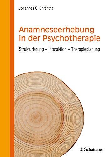 Anamneseerhebung in der Psychotherapie: Strukturierung - Interaktion - Therapieplanung