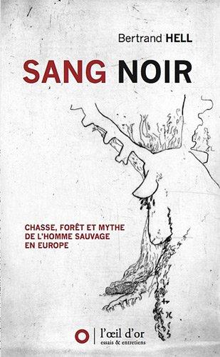 Sang noir : Chasse, forêt et mythe de l'homme sauvage en Europe par Bertrand Hell
