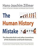 The Human History Mistake: The Neanderthals and other Inventions of the Evolution and Earth Sciences. by Hans-Joachim Zillmer (2010-02-03)