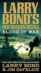 Blood of War (Larry Bond's Red Dragon Rising)