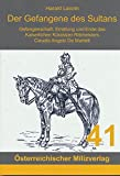 Der Gefangene des Sultans: Gefangenschaft, Errettung und Ende des Kaiserlichen Kürassier-Rittmeisters Claudio De Martel