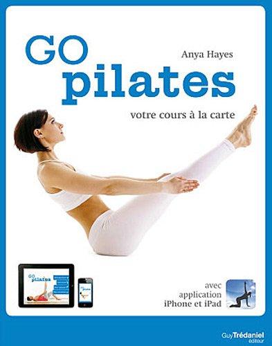 Go pilates : Votre cours à la carte par Anya Hayes