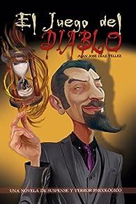 El Juego del Diablo: Una novela de suspense y terror psicológico par Juan José Díaz Téllez