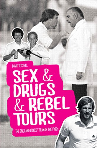 Sex & Drugs & Rebel Tours: The England Cricket Team in the 1980s (English Edition) por David Tossell